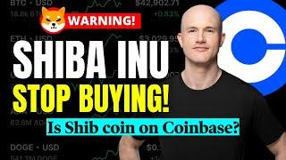 SHIBA INU STOP BUYING!!! Is SHIB Getting Listed On Coinbase? (Watch in 24Hrs)