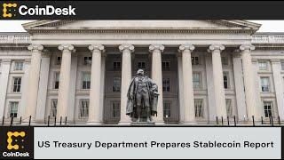US Treasury Department Prepares Stablecoin Report