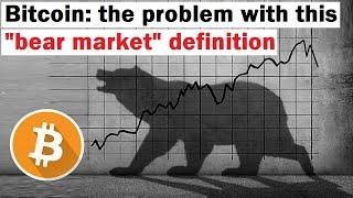 """Bitcoin: The Problem with This """"Bear Market"""" Definition"""