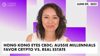 Hong Kong Eyes CBDC; Aussie Millennials Favor Crypto vs. Real Estate | The Daily Forkast