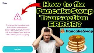 How to fix PancakeSwap Transaction cannot succeed due to ERROR: PancakeRouter: INSUFFICIENT_OUTPUT