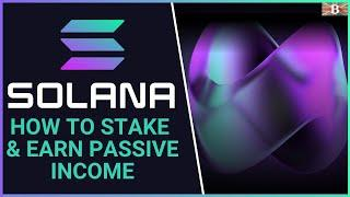 How to Stake Solana SOL Tokens to Earn Passive Income (Earn 6-9% APY)