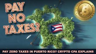 HOW TO PAY ZERO IN BITCOIN & CRYPTOCURRENCY TAXES BY MOVING TO PUERTO RICO. CRYPTO CPA EXPLAINS