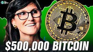 Cathie Wood: Bitcoin Will Be $500,000 Soon