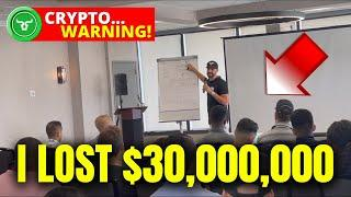 HOW I LOST $30,000,000 IN CRYPTO!!! (MUST WATCH) BEFORE YOU START!