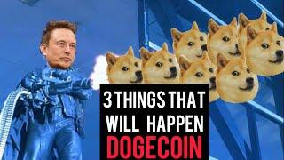 3 Things That Will Happen To Dogecoin EXTREMELY SOON | Elon Musk Dogecoin $1 Price Prediction