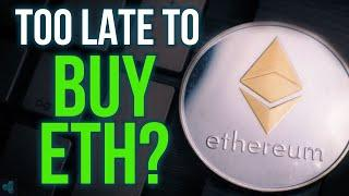 IS IT TOO LATE TO BUY ETHEREUM!?