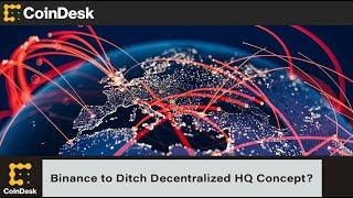 Binance to Ditch Decentralized HQ Concept?