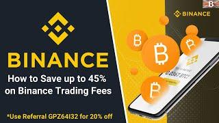 How to Save up to 45% on Binance Trading Fees (Binance Referral ID 2021)